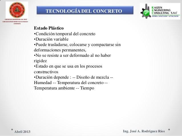 TECNOLOGÍA DEL CONCRETO COLEGIO DE INGENIEROS DEL PERÚ CONSEJO DEPARTAMENTAL DE ANCASH - CHIMBOTE Estado Plástico •Condici...