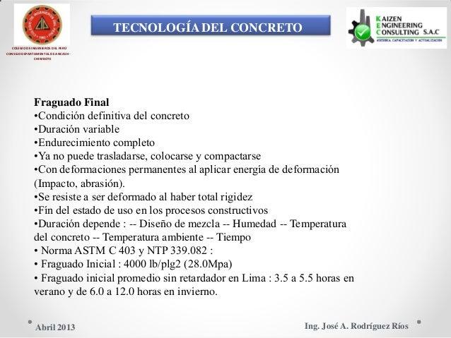 TECNOLOGÍA DEL CONCRETO COLEGIO DE INGENIEROS DEL PERÚ CONSEJO DEPARTAMENTAL DE ANCASH - CHIMBOTE Fraguado Final •Condició...