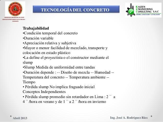 TECNOLOGÍA DEL CONCRETO COLEGIO DE INGENIEROS DEL PERÚ CONSEJO DEPARTAMENTAL DE ANCASH - CHIMBOTE Trabajabilidad •Condició...