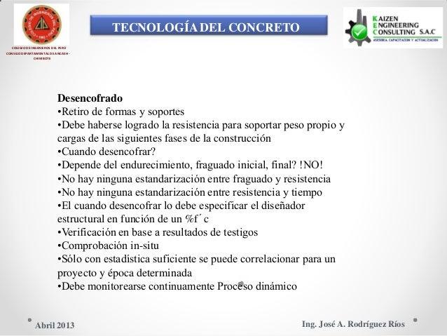 TECNOLOGÍA DEL CONCRETO COLEGIO DE INGENIEROS DEL PERÚ CONSEJO DEPARTAMENTAL DE ANCASH - CHIMBOTE Desencofrado •Retiro de ...
