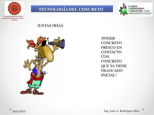 TECNOLOGÍA DEL CONCRETO COLEGIO DE INGENIEROS DEL PERÚ CONSEJO DEPARTAMENTAL DE ANCASH - CHIMBOTE JUNTAS FRÍAS !PONER CONC...