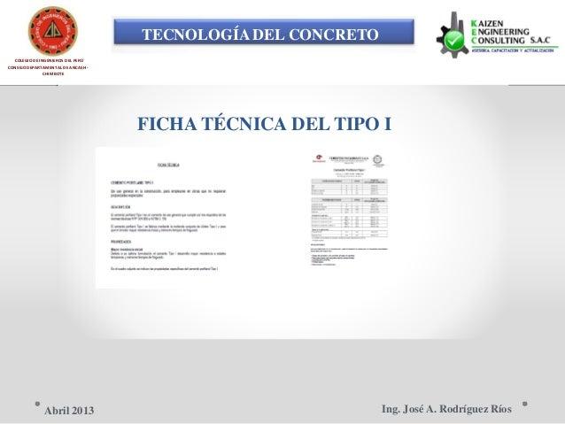 TECNOLOGÍA DEL CONCRETO COLEGIO DE INGENIEROS DEL PERÚ CONSEJO DEPARTAMENTAL DE ANCASH - CHIMBOTE FICHA TÉCNICA DEL TIPO I...