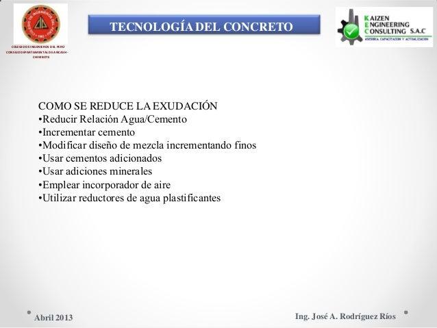 TECNOLOGÍA DEL CONCRETO COLEGIO DE INGENIEROS DEL PERÚ CONSEJO DEPARTAMENTAL DE ANCASH - CHIMBOTE COMO SE REDUCE LA EXUDAC...
