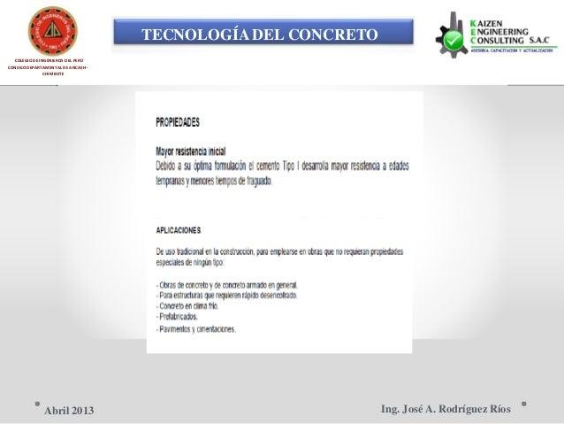 TECNOLOGÍA DEL CONCRETO COLEGIO DE INGENIEROS DEL PERÚ CONSEJO DEPARTAMENTAL DE ANCASH - CHIMBOTE Ing. José A. Rodríguez R...