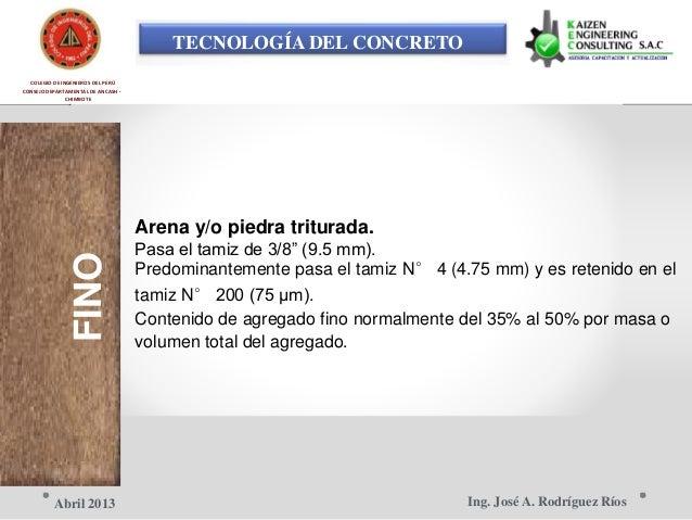 TECNOLOGÍA DEL CONCRETO COLEGIO DE INGENIEROS DEL PERÚ CONSEJO DEPARTAMENTAL DE ANCASH - FINOCHIMBOTE Arena y/o piedra tri...