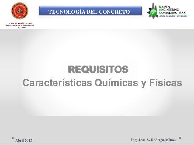 TECNOLOGÍA DEL CONCRETO COLEGIO DE INGENIEROS DEL PERÚ CONSEJO DEPARTAMENTAL DE ANCASH - CHIMBOTE REQUISITOS Característic...