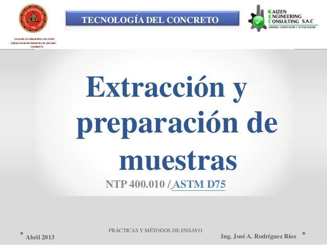 TECNOLOGÍA DEL CONCRETO COLEGIO DE INGENIEROS DEL PERÚ CONSEJO DEPARTAMENTAL DE ANCASH - CHIMBOTE Extracción y preparación...