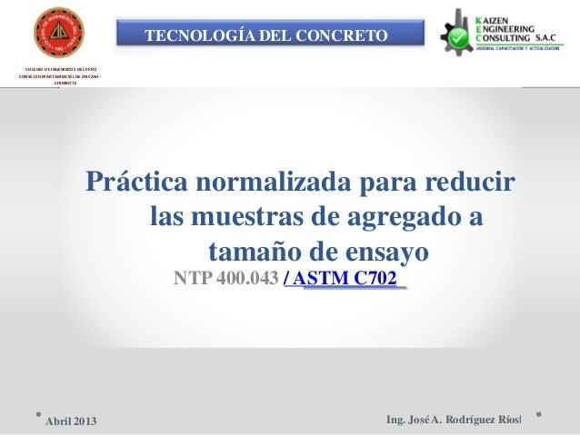 TECNOLOGÍA DEL CONCRETO COLEGIO DE INGENIEROS DEL PERÚ CONSEJO DEPARTAMENTAL DE ANCASH - CHIMBOTE Práctica normalizada par...