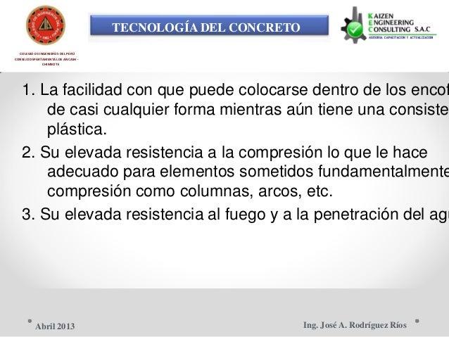TECNOLOGÍA DEL CONCRETO COLEGIO DE INGENIEROS DEL PERÚ CONSEJO DEPARTAMENTAL DE ANCASH - CHIMBOTE 1. La facilidad con que ...