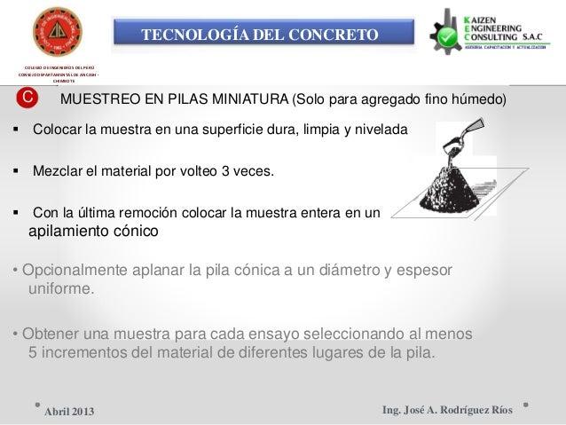 TECNOLOGÍA DEL CONCRETO COLEGIO DE INGENIEROS DEL PERÚ CONSEJO DEPARTAMENTAL DE ANCASH - CHIMBOTE C MUESTREO EN PILAS MINI...
