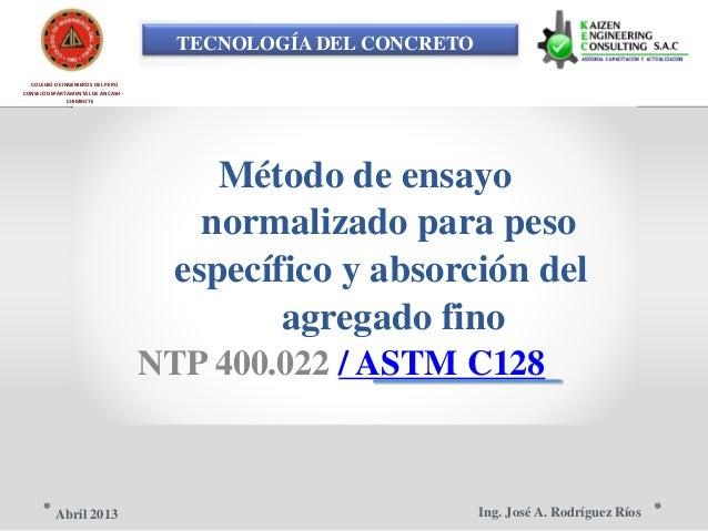 TECNOLOGÍA DEL CONCRETO COLEGIO DE INGENIEROS DEL PERÚ CONSEJO DEPARTAMENTAL DE ANCASH - CHIMBOTE Método de ensayo normali...