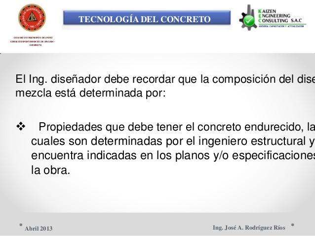TECNOLOGÍA DEL CONCRETO COLEGIO DE INGENIEROS DEL PERÚ CONSEJO DEPARTAMENTAL DE ANCASH - CHIMBOTE El Ing. diseñador debe r...