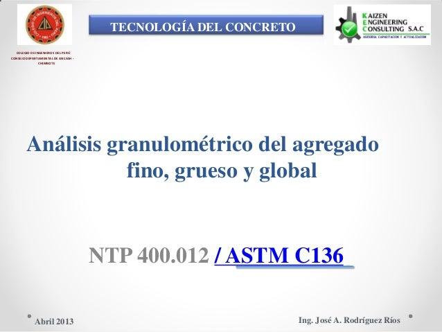 TECNOLOGÍA DEL CONCRETO COLEGIO DE INGENIEROS DEL PERÚ CONSEJO DEPARTAMENTAL DE ANCASH - CHIMBOTE Análisis granulométrico ...
