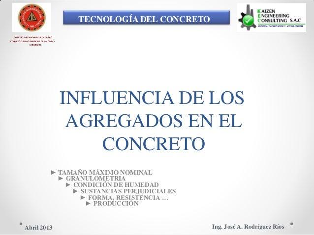 TECNOLOGÍA DEL CONCRETO COLEGIO DE INGENIEROS DEL PERÚ CONSEJO DEPARTAMENTAL DE ANCASH - CHIMBOTE INFLUENCIA DE LOS AGREGA...