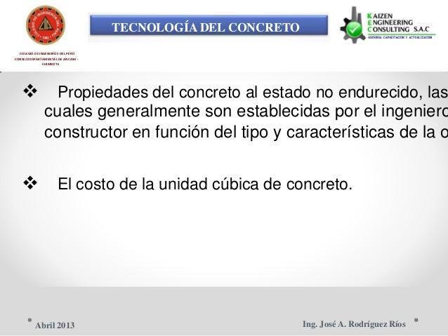 TECNOLOGÍA DEL CONCRETO COLEGIO DE INGENIEROS DEL PERÚ CONSEJO DEPARTAMENTAL DE ANCASH - CHIMBOTE  Propiedades del concre...