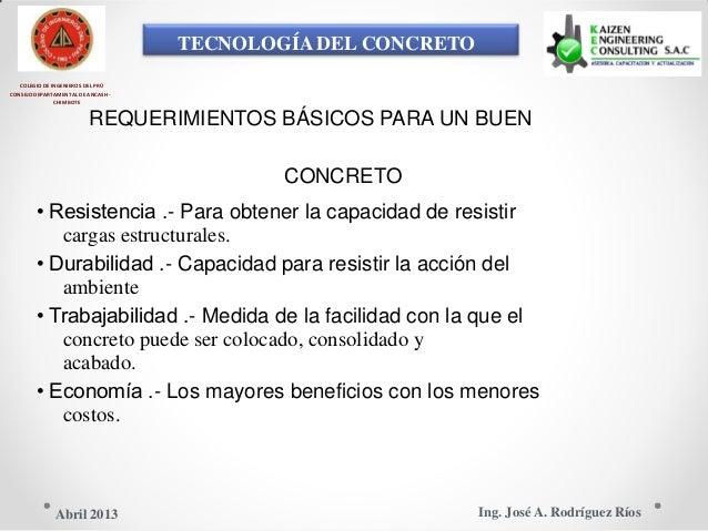 TECNOLOGÍA DEL CONCRETO COLEGIO DE INGENIEROS DEL PRÚ CONSEJO DEPARTAMENTAL DE ANCASH - CHIMBOTE REQUERIMIENTOS BÁSICOS PA...