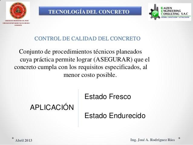 TECNOLOGÍA DEL CONCRETO COLEGIO DE INGENIEROS DEL PERÚ CONSEJO DEPARTAMENTAL DE ANCASH - CHIMBOTE CONTROL DE CALIDAD DEL C...