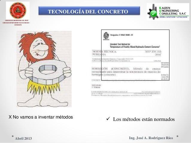 TECNOLOGÍA DEL CONCRETO COLEGIO DE INGENIEROS DEL PERÚ CONSEJO DEPARTAMENTAL DE ANCASH - CHIMBOTE X No vamos a inventar mé...
