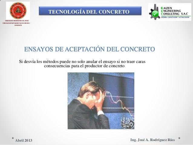 TECNOLOGÍA DEL CONCRETO COLEGIO DE INGENIEROS DEL PERÚ CONSEJO DEPARTAMENTAL DE ANCASH - CHIMBOTE ENSAYOS DE ACEPTACIÓN DE...