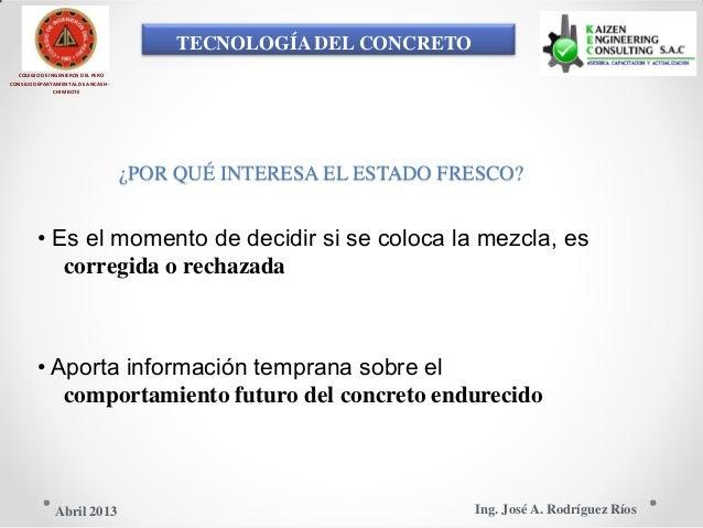 TECNOLOGÍA DEL CONCRETO COLEGIO DE INGENIEROS DEL PERÚ CONSEJO DEPARTAMENTAL DE ANCASH - CHIMBOTE ¿POR QUÉ INTERESA EL EST...