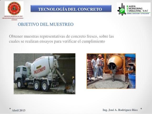 TECNOLOGÍA DEL CONCRETO COLEGIO DE INGENIEROS DEL PERÚ CONSEJO DEPARTAMENTAL DE ANCASH - CHIMBOTE OBJETIVO DEL MUESTREO Ob...