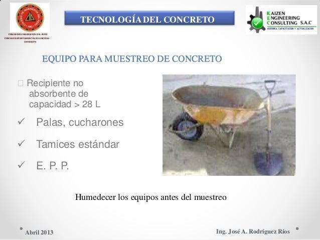 TECNOLOGÍA DEL CONCRETO COLEGIO DE INGENIEROS DEL PERÚ CONSEJO DEPARTAMENTAL DE ANCASH - CHIMBOTE EQUIPO PARA MUESTREO DE ...