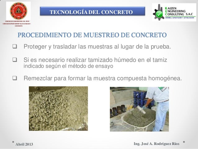 TECNOLOGÍA DEL CONCRETO COLEGIO DE INGENIEROS DEL PERÚ CONSEJO DEPARTAMENTAL DE ANCASH - CHIMBOTE PROCEDIMIENTO DE MUESTRE...