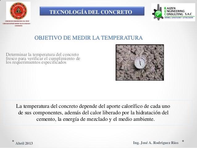 TECNOLOGÍA DEL CONCRETO COLEGIO DE INGENIEROS DEL PERÚ CONSEJO DEPARTAMENTAL DE ANCASH - CHIMBOTE OBJETIVO DE MEDIR LA TEM...