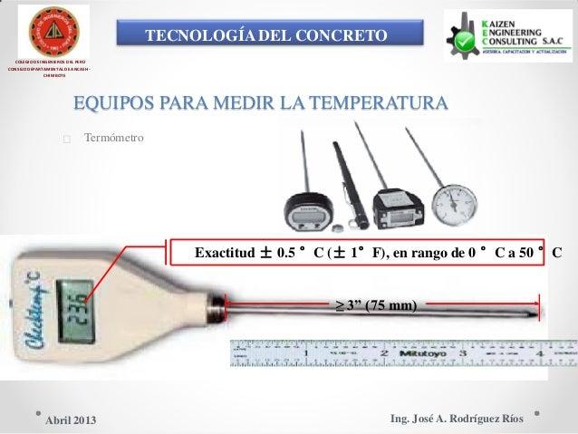TECNOLOGÍA DEL CONCRETO COLEGIO DE INGENIEROS DEL PERÚ CONSEJO DEPARTAMENTAL DE ANCASH - CHIMBOTE EQUIPOS PARA MEDIR LA TE...