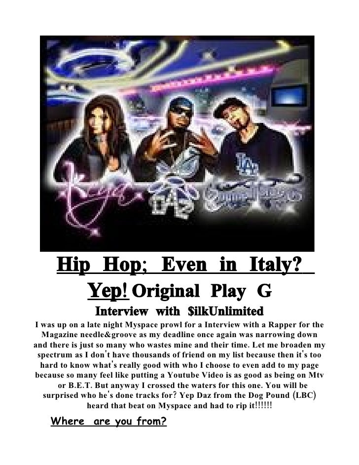 Hip Hop; Even in Italy?          Yep! Original Play G                 Interview with $ilkUnlimited I was up on a late nigh...