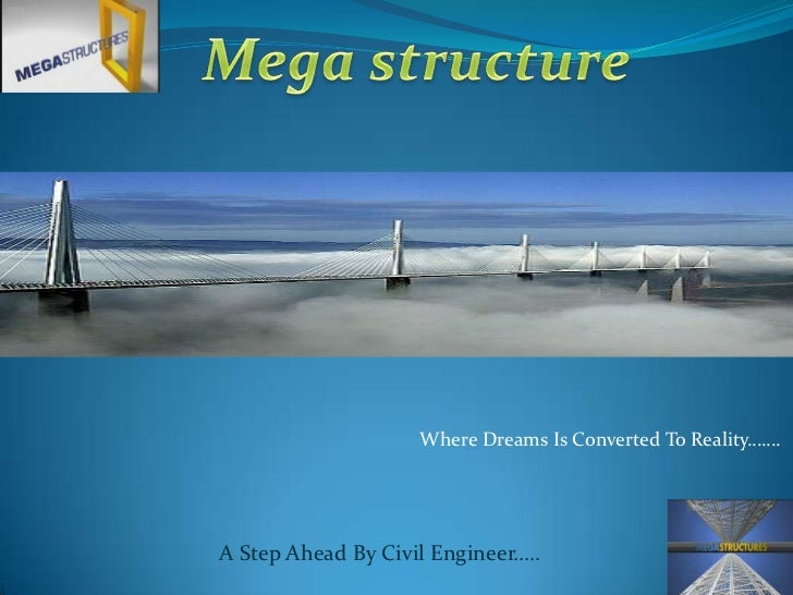 Mega structure<br />Where Dreams Is Converted To Reality…….<br />A Step Ahead By Civil Engineer…..<br />
