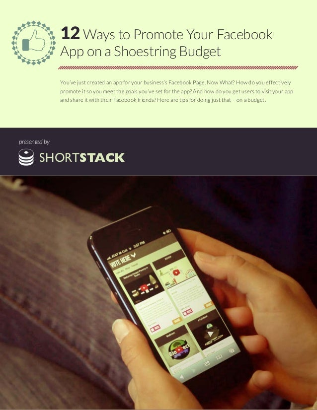12 Ways to Promote Your Facebook App on a Shoestring Budget You've just created an app for your business's Facebook Page. ...