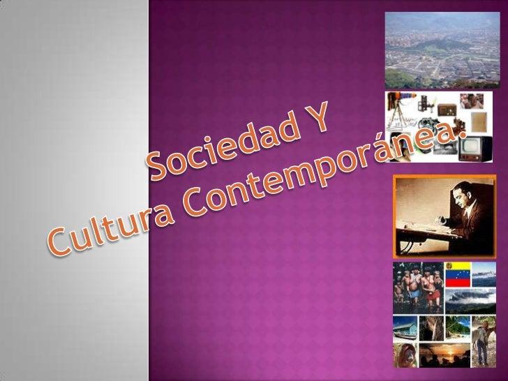 Sociedad Y <br />Cultura Contemporánea.<br />