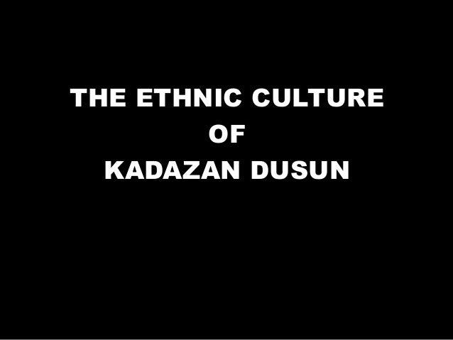 THE ETHNIC CULTURE OF KADAZAN DUSUN