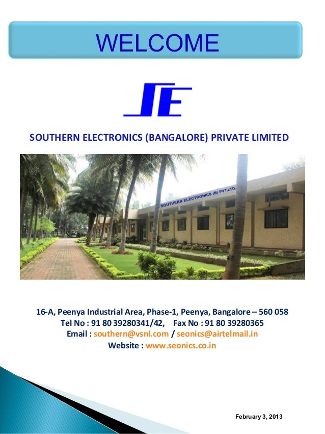 SOUTHERN ELECTRONICS (BANGALORE) PRIVATE LIMITED    16-A, Peenya Industrial Area, Phase-1, Peenya, Bangalore – 560 058    ...