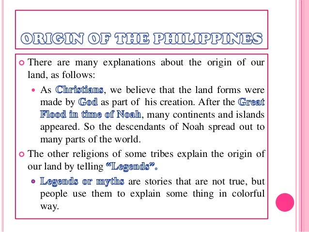 the origin of the philippines The history of the philippine flag revolutionary beginnings on may 28, 1898, days after the return of general emilio aguinaldo from exile in hong kong, filipino troops were once again engaged in a battle against spanish forces in alapan, cavite.