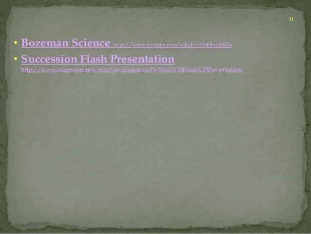• Bozeman Science https://www.youtube.com/watch?v=V49IovRSJDs  • Succession Flash Presentation  http://www.mrphome.net/mrp...