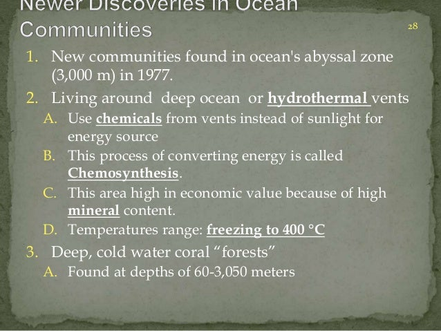 1. New communities found in ocean's abyssal zone  (3,000 m) in 1977.  2. Living around deep ocean or hydrothermal vents  A...