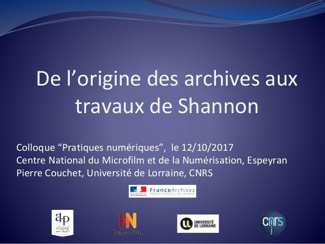 """De l'origine des archives aux travaux de Shannon Colloque """"Pratiques numériques"""", le 12/10/2017 Centre National du Microfi..."""