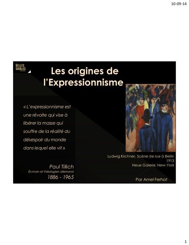 10-09-14  1  « L'expressionnisme est  une révolte qui vise à  libérer la masse qui  souffre de la réalité du  désespoir du...