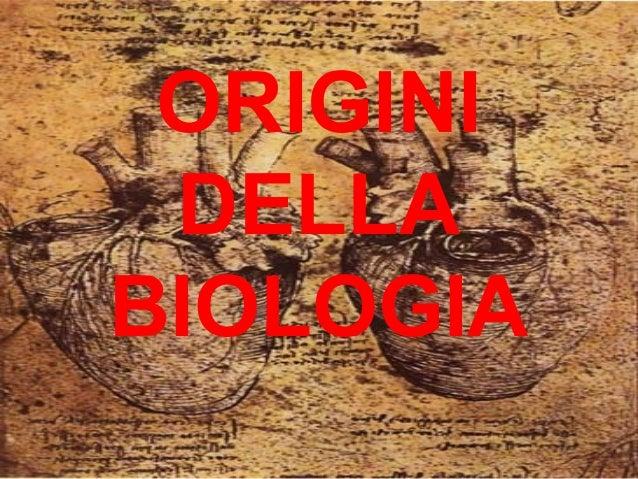 ORIGINI DELLA BIOLOGIA