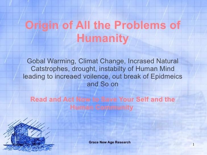 Origin of All the Problems of Humanity Gobal Warming, Climat Change, Incrased Natural Catstrophes, drought, instabilty of ...