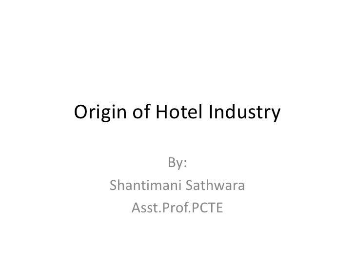 Origin of Hotel Industry<br />By:<br />ShantimaniSathwara<br />Asst.Prof.PCTE<br />