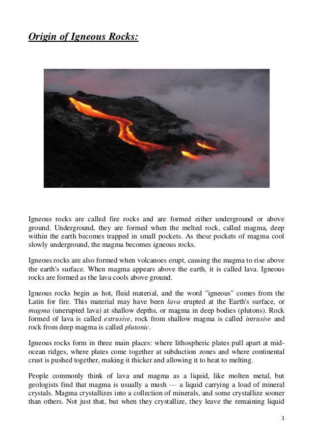 1 Origin of Igneous Rocks: Igneous rocks are called fire rocks and are formed either underground or above ground. Undergro...
