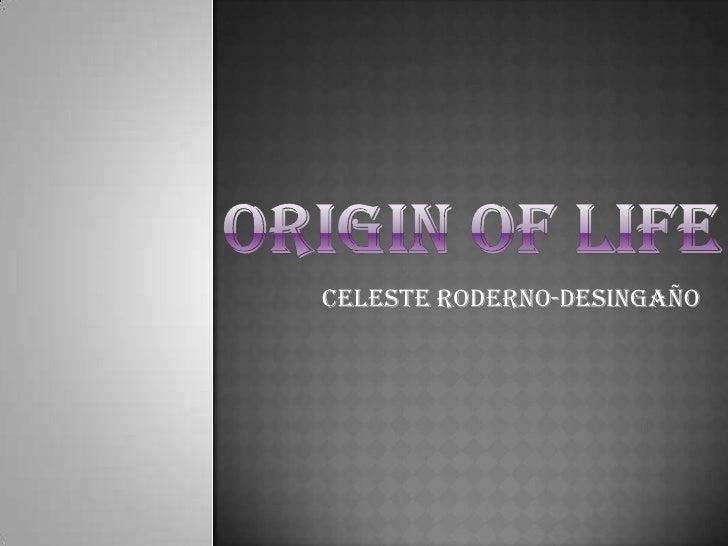 Origin of life<br />Celeste Roderno-Desingaño<br />