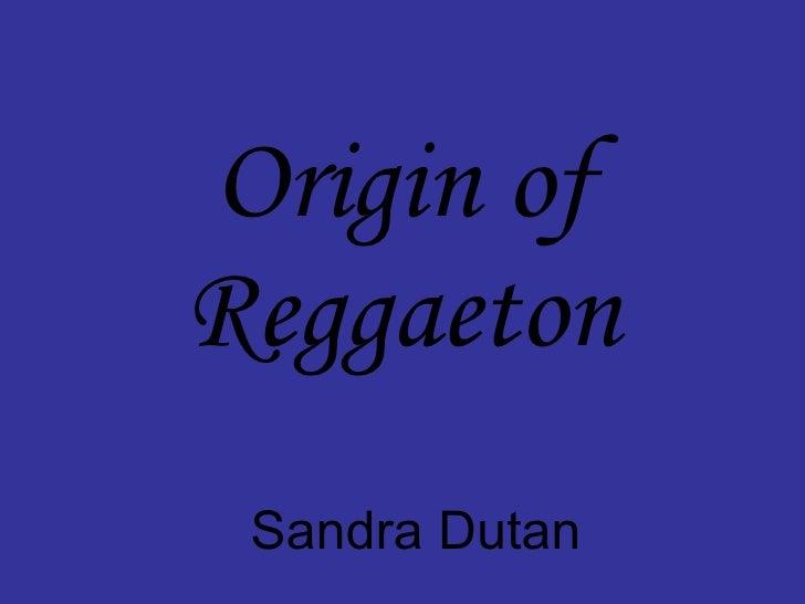 Origin of Reggaeton Sandra Dutan