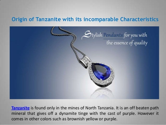 Origin of Tanzanite with its incomparable Characteristics Tanzanite is found only in the mines of North Tanzania. It is an...