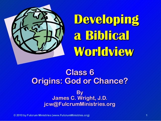 © 2010 by Fulcrum Ministries (www.FulcrumMinistries.org) 1 DevelopingDeveloping a Biblicala Biblical WorldviewWorldview Cl...