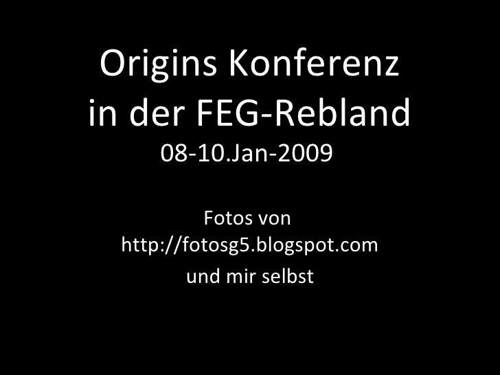 Origins Konferenz in der FEG-Rebland 08-10.Jan-2009  Fotos von  http://fotosg5.blogspot.com und mir selbst
