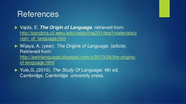 References  Vajda, E. The Origin of Language, retrieved from: http://pandora.cii.wwu.edu/vajda/ling201/test1materials/o r...